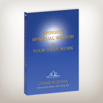 Bringing Spiritual Wisdom to Your Daily Work - By Master Lynne Nusyna